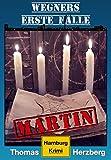 Martin (Wegners erste Fälle): Hamburg Krimi von Thomas Herzberg