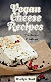 Vegan Cheese Recipes: The Artisan Cookbook - Delicious Dairy Free Substitute & Mock Cheeses to Slice and Melt