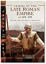 Armies of the Late Roman Empire AD 284 to 476: History, Organization and Uniforms (Armies of the Past)