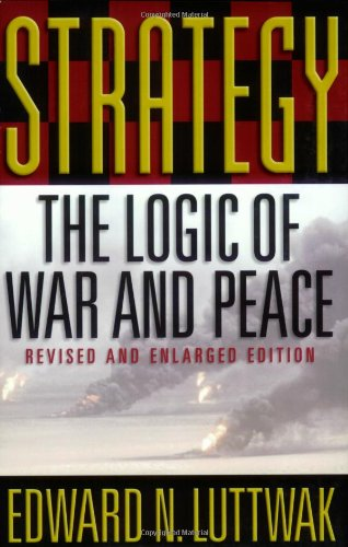 Strategy: The Logic of War and Peace, Revised and Enlarged Edition por Edward N. Luttwak