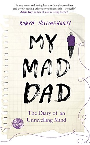 My Mad Dad: The Diary of an Unravelling Mind (English Edition)