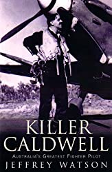 Killer Caldwell: Australia's greatest figher pilot (English Edition)