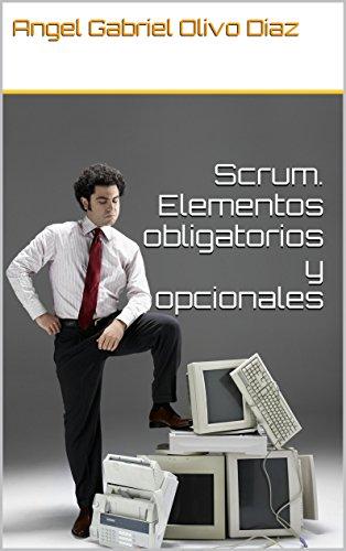 Scrum. Elementos obligatorios y opcionales por Angel Gabriel Olivo Diaz