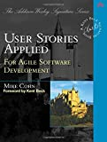 User Stories Applied: For Agile Software Development (Addison Wesley Signature Series)