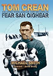 Tom Crean: Fear San Oighear - Eachtrai Eireannaigh San Antartach
