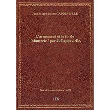 L'armement et le tir de l'infanterie / par J. Capdevielle,...