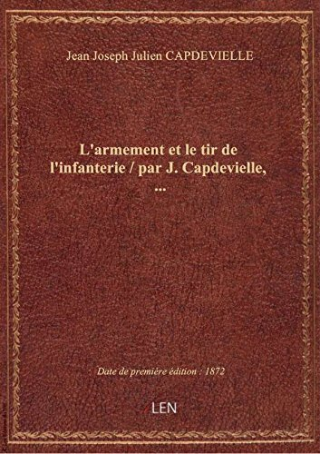 L'armement et le tir de l'infanterie / par J. Capdevielle,... par Jean Joseph Julien C