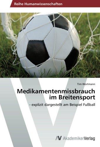 Medikamentenmissbrauch im Breitensport: - explizit dargestellt am Beispiel Fußball