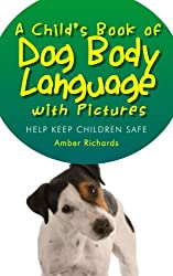 A Child's Book of Dog Body Language with Pictures: Help Keep Children Safe (English Edition)