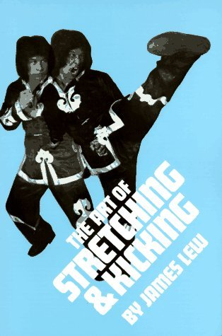 The Art of Stretching and Kicking by James Lew (1977-06-02) par James Lew