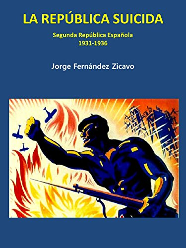 LA REPÚBLICA SUICIDA: (Segunda República Española) por Jorge Fernández Zicavo