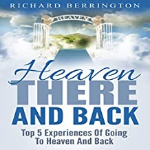 Heaven: There and Back: Top 5 Near Death Experiences of Going to Heaven and Back