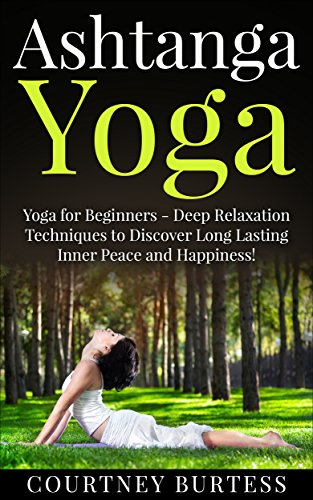 Ashtanga Yoga: Deep Relaxation Techniques to Discover Long ...