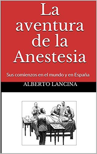 EPUB La aventura de la anestesia: sus comienzos en el mundo y en españa Descargar gratis