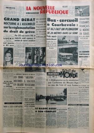 NOUVELLE REPUBLIQUE (LA) [No 5729] du 18/07/1963 - LES CONFLITS SOCIAUX -LUCKY EST MORTE -LA CONFERENCE TRIPARTITE DE MOSCOU / UN TRAITE NUCLEAIRE -NOUS LES COPAINS PAR SAUVY -LE MAROC AUSSI A SON COMPLOT -LES FRONTIERES DU TOIT DU MONDE / AFGHANISTAN PAR GIUGLARIS - LA GUINEE PORTUGAISE ENVAHIE -4 ETUDIANTS FRANCAIS SE NOIENT EN ISRAEL