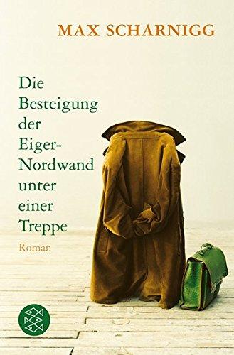 Die Besteigung der Eiger-Nordwand unter einer Treppe: Roman