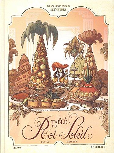 Dans les Cuisines de l'Histoire - tome 2 - A la table du Roi-Soleil