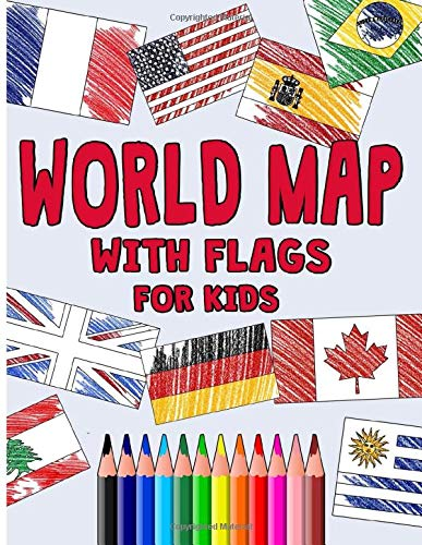 World Map With Flags for Kids: Color Guides Geography Coloring Book for Kids Color in Countries Capitals World Map With Flags Regions and Continents a Gift For Kids and Adults