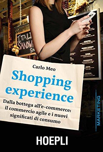 Shopping experience. Dalla bottega all'e-commerce: il commercio agile e i nuovi significati di consumo