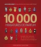 10000 miniatures de parfum : La cote internationale de l'échantillon ancien, moderne...