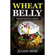 Wheat Belly: The Revolutionary Wheat Belly Diet© with 380+Delicious Grain-Free Recipes for Rapid Weight Loss (The Wheat-Free Cookbook) (English Edition)