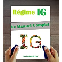 Le Manuel du Régime IG : Index Glycémique. Le Guide du régime, Conseils Pratiques, Recettes et Menus.