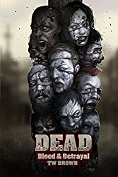 DEAD: Blood & Betrayal: Book 11 of the DEAD Series: Volume 11 by TW Brown (2015-04-20)