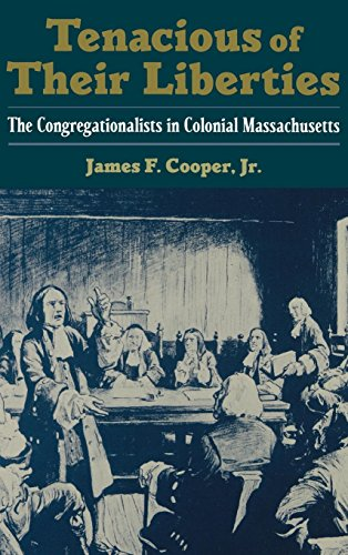 Tenacious of Their Liberties: The Congregationalists in Colonial Massachusetts (Religion in America)