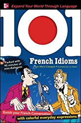 101 French Idioms with MP3 Disc (set 2): Enrich Your French Conversation with Colorful Everyday Sayings (101... Language Series)
