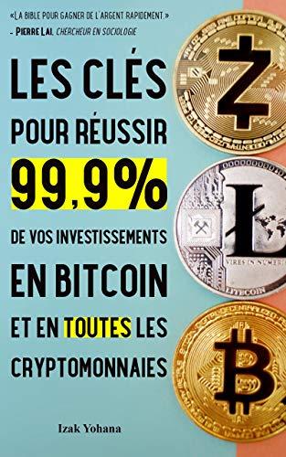 Couverture du livre Les clés pour réussir 99,9% de vos investissements en bitcoin et en toutes les cryptomonnaies: 5 stratégies pour gagner de l'argent rapidement avec bitcoin et crypto-monnaies