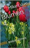 Blumen 4: Bildersammlung (German Edition)