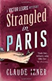 Strangled in Paris: The Victor Legris Mysteries 6 (Victor Legris Mystery)