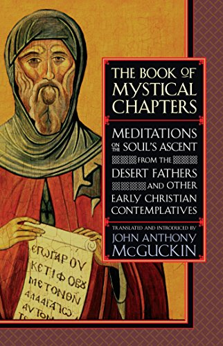 The Book of Mystical Chapters: Meditations on the Soul's Ascent, from the Desert Fathers and Other Early Christ ian Contemplatives (English Edition)