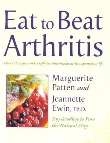 Eat to Beat Arthritis: Over 60 recipes and a self-treatment plan to transform your life by Patten O.B.E., Marguerite (2001) Paperback