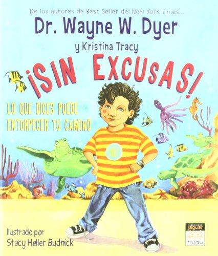 Sin excusas! / No Excuses!: Lo que dices puede entorpecer tu camino / How What You Say Can Get in Your Way (Miau / Meaw) por Wayne W. Dyer