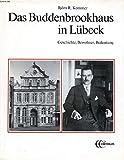 Das Buddenbrookhaus in Lübeck. Geschichte, Bewohner, Bedeutung - Kommer Björn R. und Hans Wißkirchen