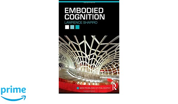 Embodied cognition new problems of philosophy band 9 amazon embodied cognition new problems of philosophy band 9 amazon lawrence shapiro fremdsprachige bcher fandeluxe Image collections