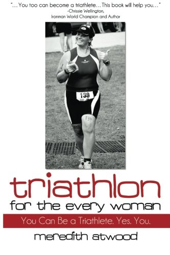 Triathlon for the Every Woman: You Can Be a Triathlete. Yes. You. PDF Books