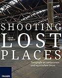 Shooting Lost Places - Fotografie an verlassenen und mystischen Orten: Fotografie al dente