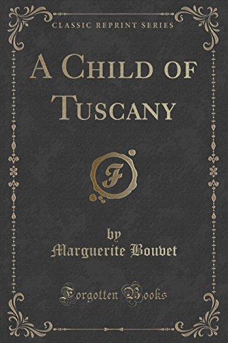 A Child of Tuscany (Classic Reprint)