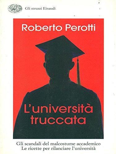 L- L'UNIVERSITA' TRUCCATA - ROBERTO PEROTTI - EINAUDI --- 2008 - B - ZCS322