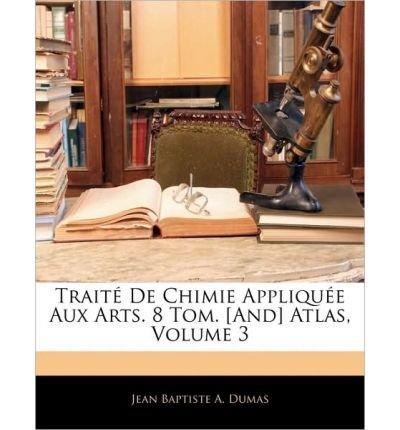 Trait de Chimie Applique Aux Arts. 8 Tom. [And] Atlas, Volume 3 (Paperback)(French) - Common