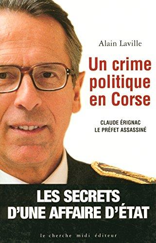 Un crime politique en Corse. Claude Erignac le préfet assassiné