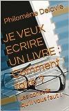 Telecharger Livres JE VEUX ECRIRE UN LIVRE Comment faire Les conseils qu il vous faut les Indispensables t 6 (PDF,EPUB,MOBI) gratuits en Francaise