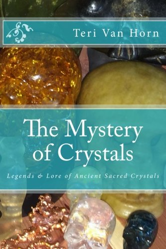 The Mystery of Crystals: Crystal Lore & Legends