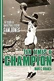 Ten Times a Champion: The Story of Basketball Legend Sam Jones