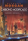 1. Carbono modificado (Takeshi Kovacs 1) - Richard Morgan :arrow: 2002