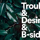 Trouble & Desire and B-Sides [Vinyl LP]