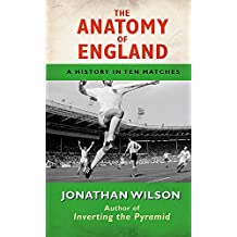 The Anatomy of England: A History in Ten Matches