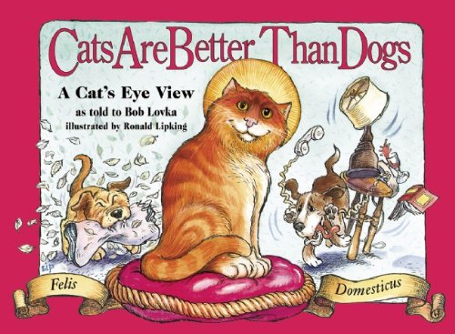 Cats Are Better Than Dogs: A Cat's Eye View: From a Cat's Point of View
